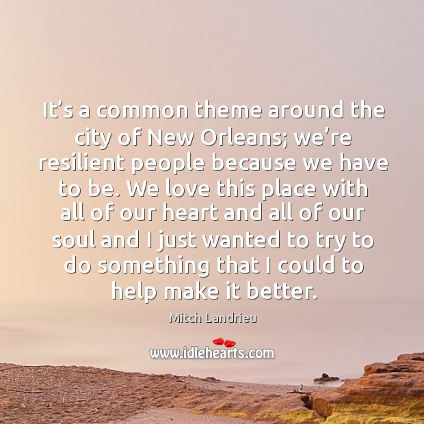 It's a common theme around the city of new orleans; we're resilient people because we have to be. Image