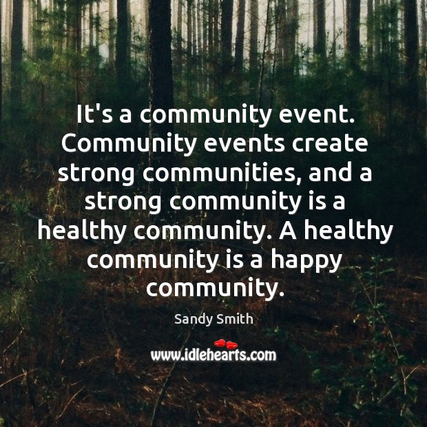 It's a community event. Community events create strong communities, and a strong Image