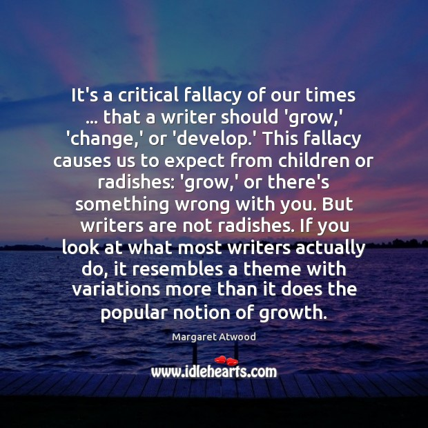 It's a critical fallacy of our times … that a writer should 'grow, Image