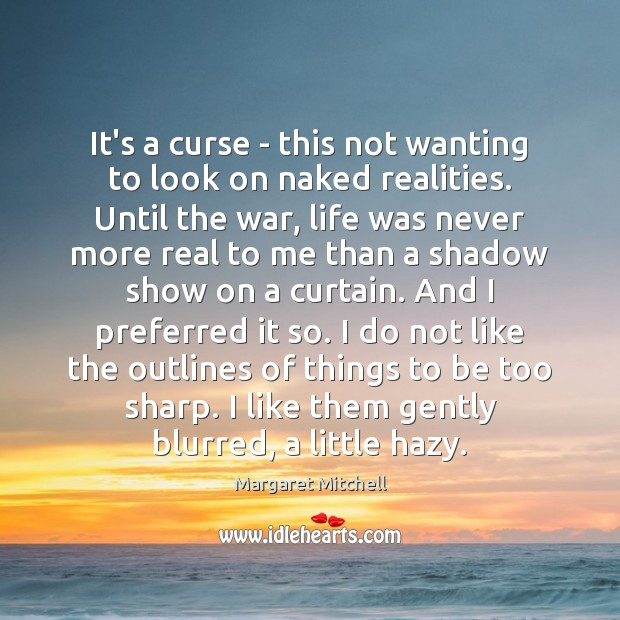 It's a curse – this not wanting to look on naked realities. Margaret Mitchell Picture Quote