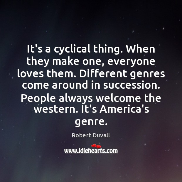It's a cyclical thing. When they make one, everyone loves them. Different Robert Duvall Picture Quote