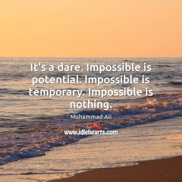 Image, It's a dare. Impossible is potential. Impossible is temporary. Impossible is nothing.