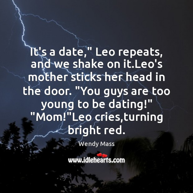 """It's a date,"""" Leo repeats, and we shake on it.Leo's mother Image"""