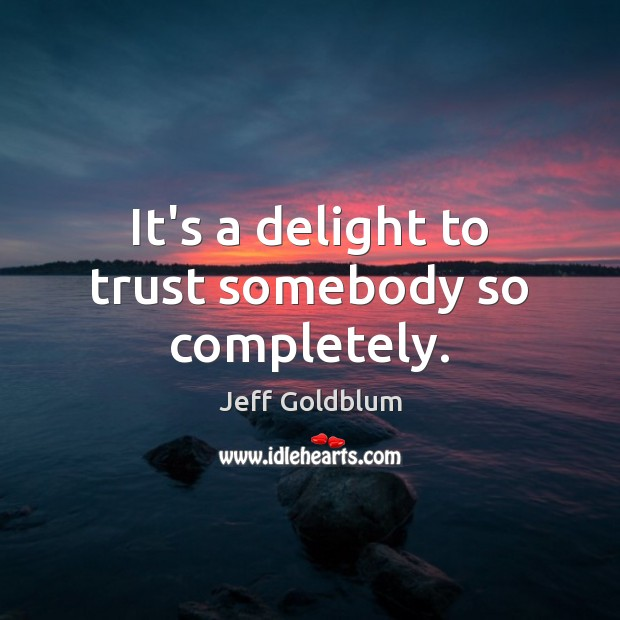 Image, It's a delight to trust somebody so completely.