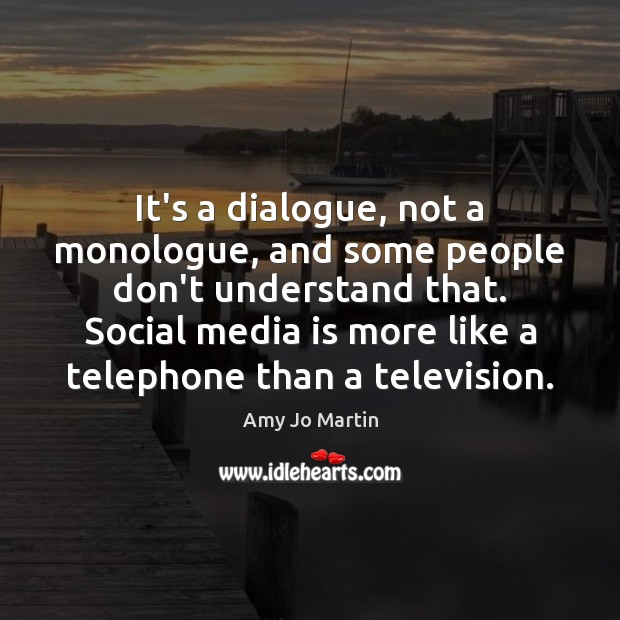 Image, It's a dialogue, not a monologue, and some people don't understand that.