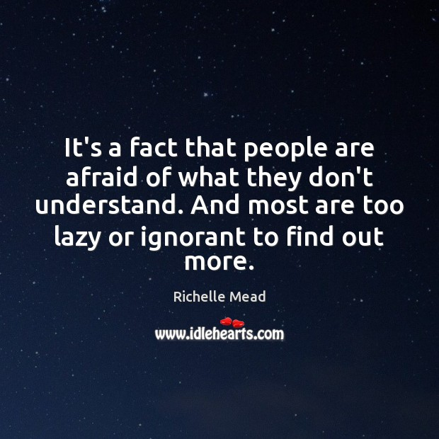 It's a fact that people are afraid of what they don't understand. Image