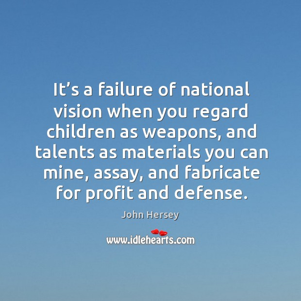 It's a failure of national vision when you regard children as weapons Image