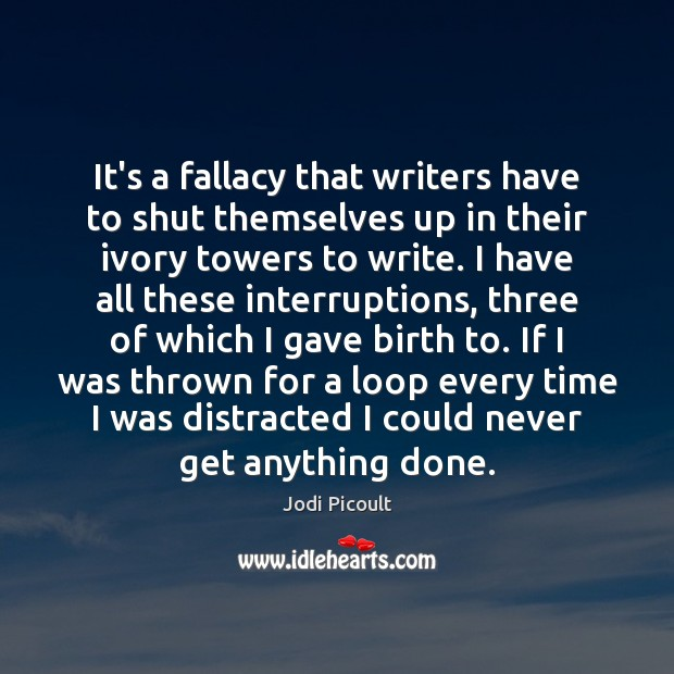 Image, It's a fallacy that writers have to shut themselves up in their
