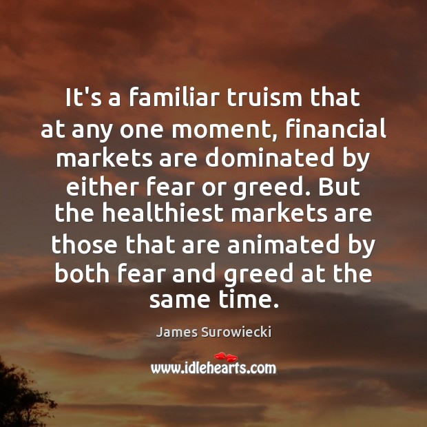 It's a familiar truism that at any one moment, financial markets are James Surowiecki Picture Quote