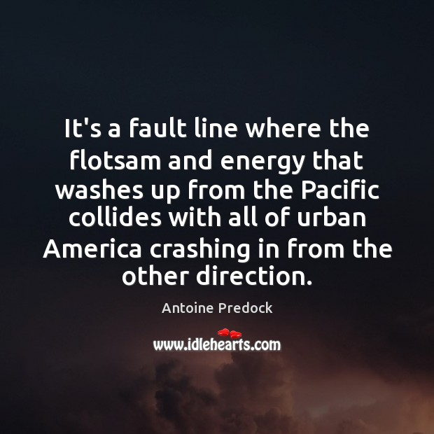 Image, It's a fault line where the flotsam and energy that washes up