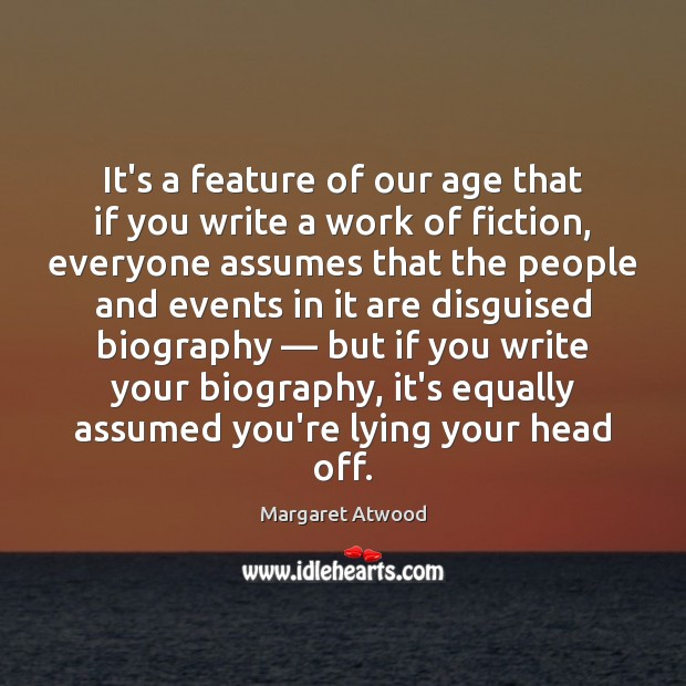 It's a feature of our age that if you write a work Margaret Atwood Picture Quote