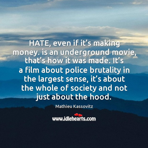 Image, It's a film about police brutality in the largest sense, it's about the whole of society and not just about the hood.