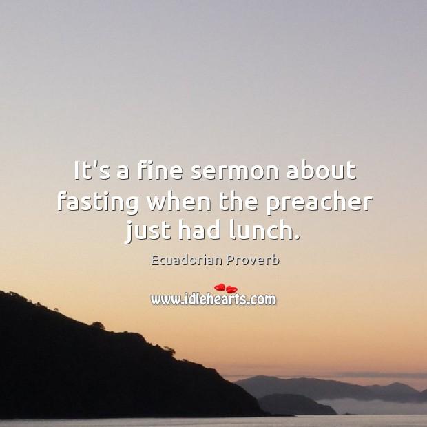It's a fine sermon about fasting when the preacher just had lunch. Ecuadorian Proverbs Image