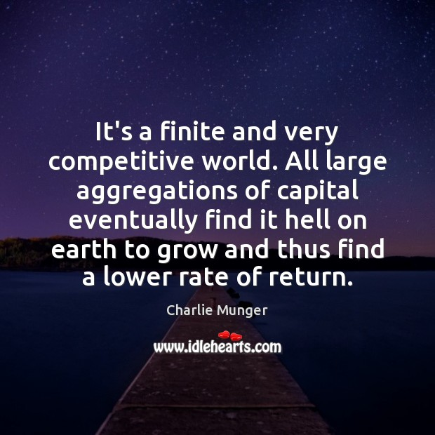 It's a finite and very competitive world. All large aggregations of capital Image