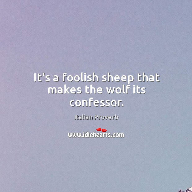 Image, It's a foolish sheep that makes the wolf its confessor.