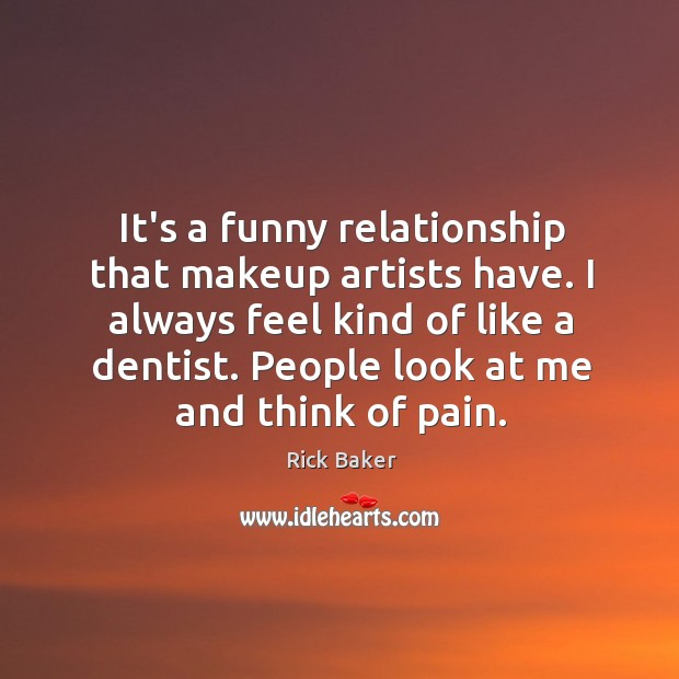 Image, It's a funny relationship that makeup artists have. I always feel kind