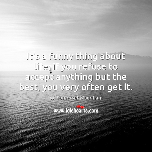Image, It's a funny thing about life; if you refuse to accept anything