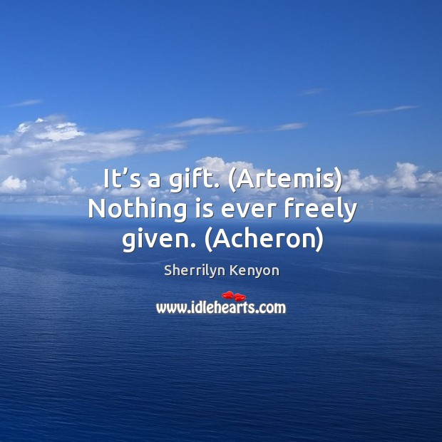 Image, It's a gift. (Artemis) Nothing is ever freely given. (Acheron)