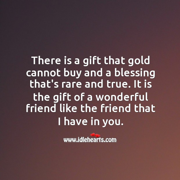 Its a gift to have you, my wonderful friend. Gift Quotes Image