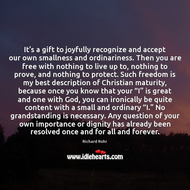 It's a gift to joyfully recognize and accept our own smallness Richard Rohr Picture Quote
