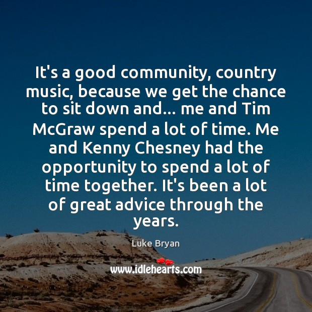 It's a good community, country music, because we get the chance to Opportunity Quotes Image