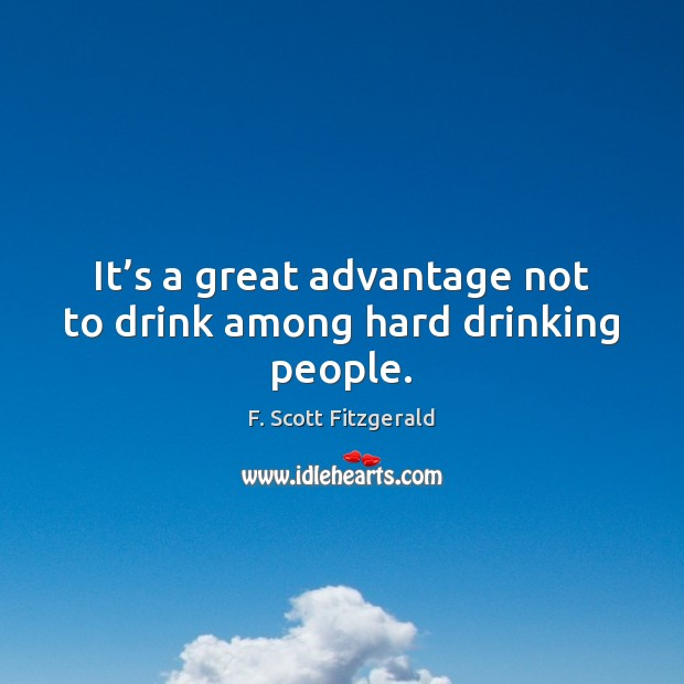 Image, It's a great advantage not to drink among hard drinking people.