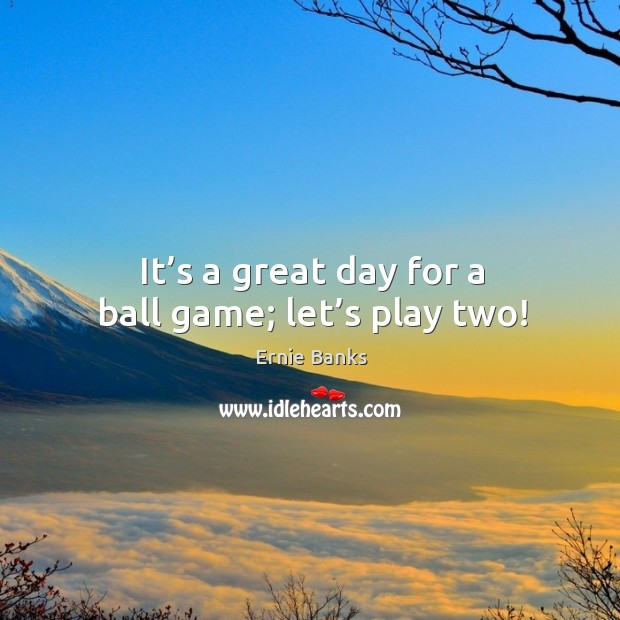 It's a great day for a ball game; let's play two! Image