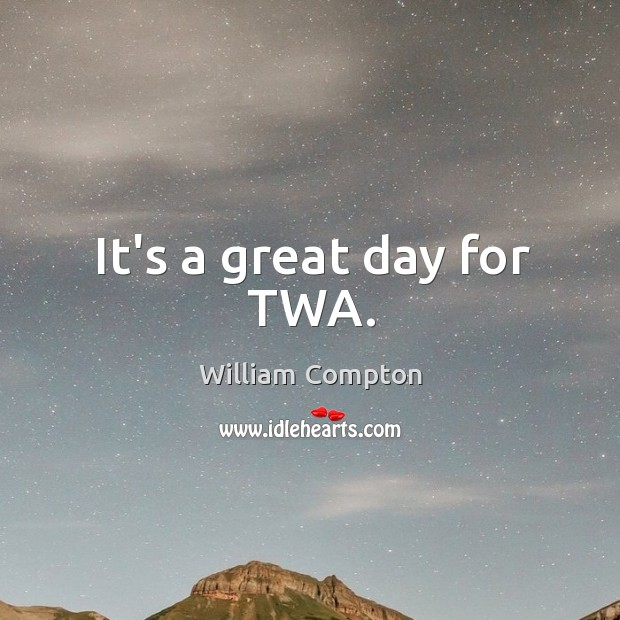 It's a great day for TWA. Image