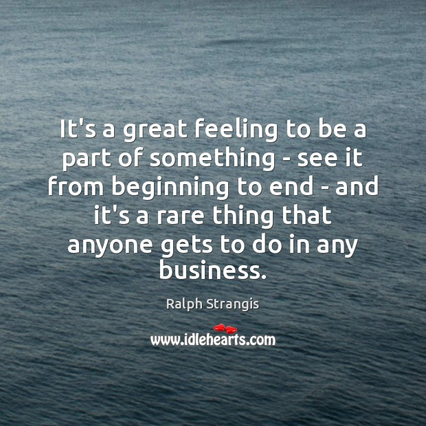 Ralph Strangis Picture Quote image saying: It's a great feeling to be a part of something – see