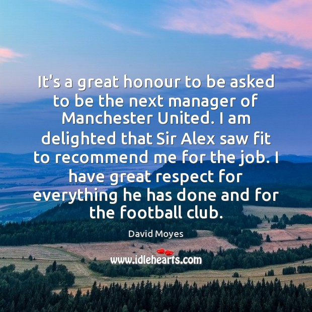It's a great honour to be asked to be the next manager Football Quotes Image
