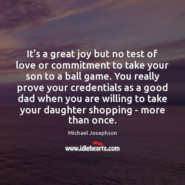 It's a great joy but no test of love or commitment to Michael Josephson Picture Quote