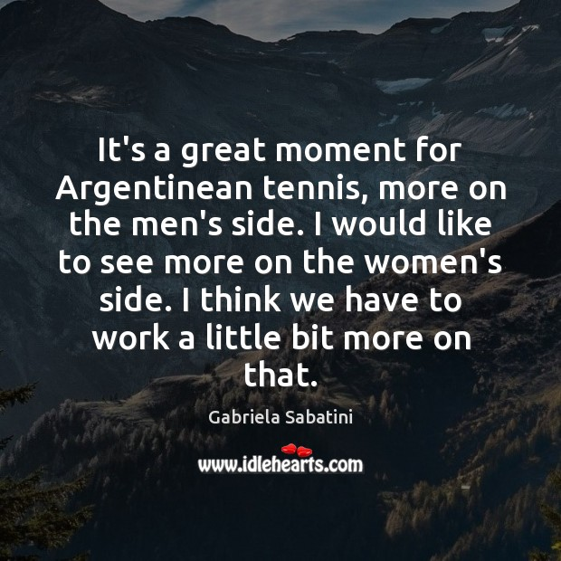Image, It's a great moment for Argentinean tennis, more on the men's side.