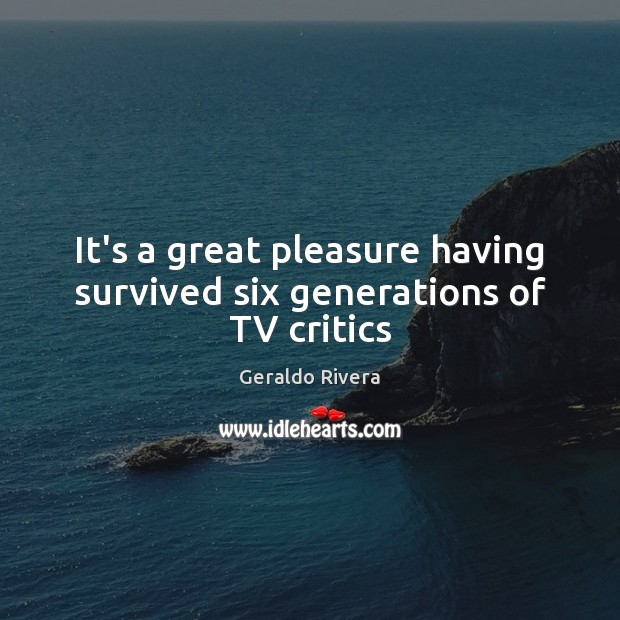 It's a great pleasure having survived six generations of TV critics Image