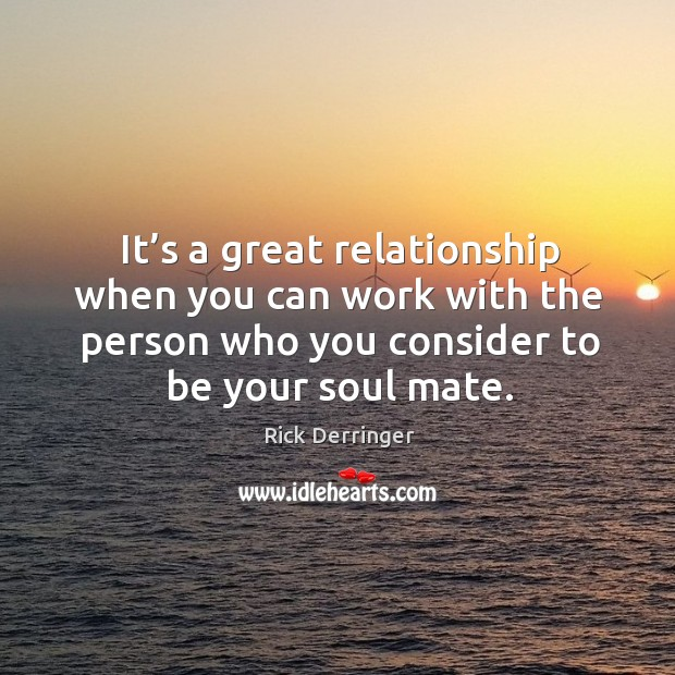 It's a great relationship when you can work with the person who you consider to be your soul mate. Image