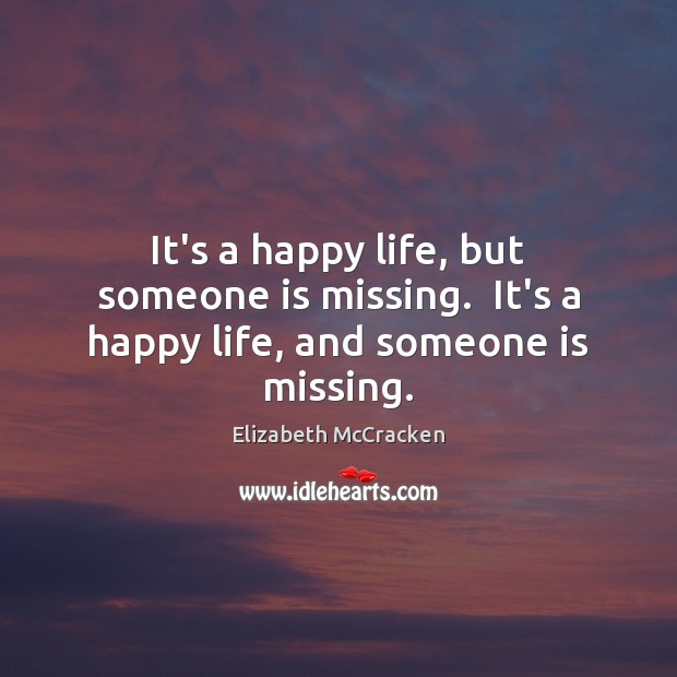 It's a happy life, but someone is missing.  It's a happy life, and someone is missing. Image