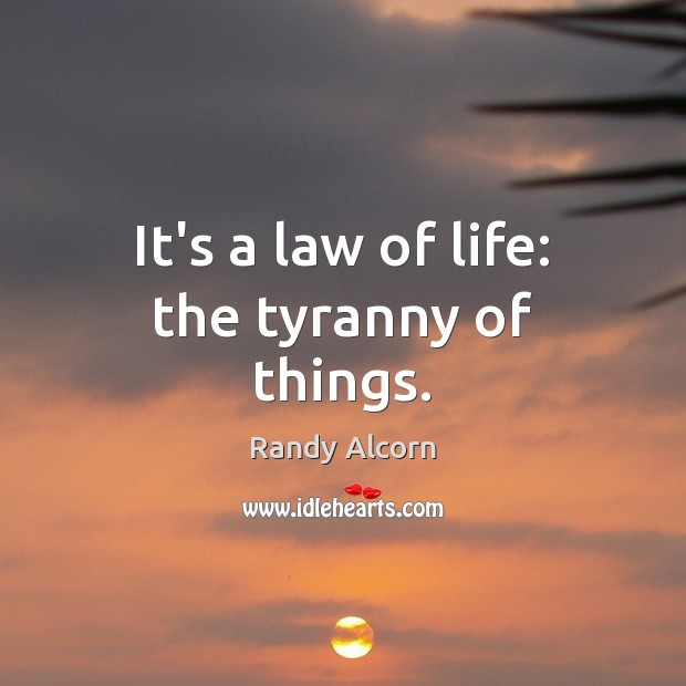It's a law of life: the tyranny of things. Image