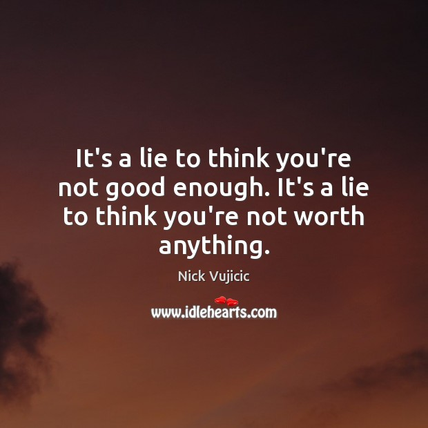 Image, It's a lie to think you're not good enough. It's a lie to think you're not worth anything.