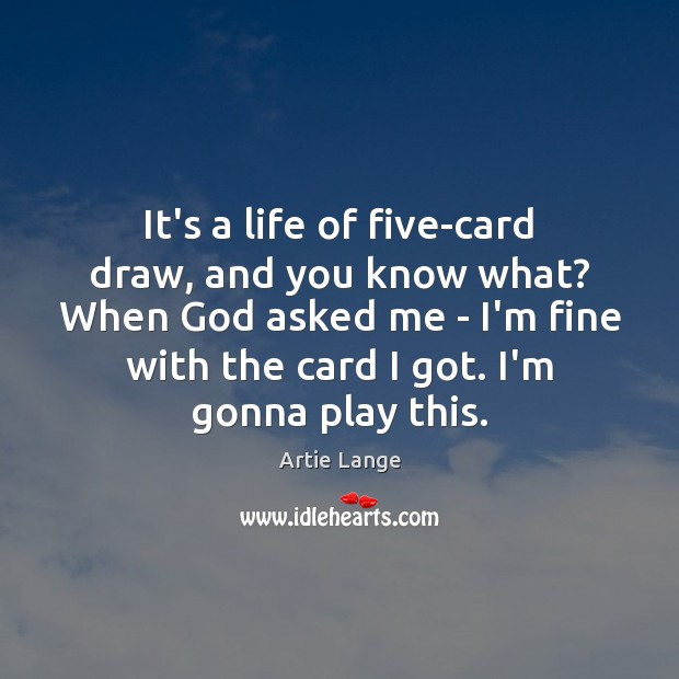 Image, It's a life of five-card draw, and you know what? When God