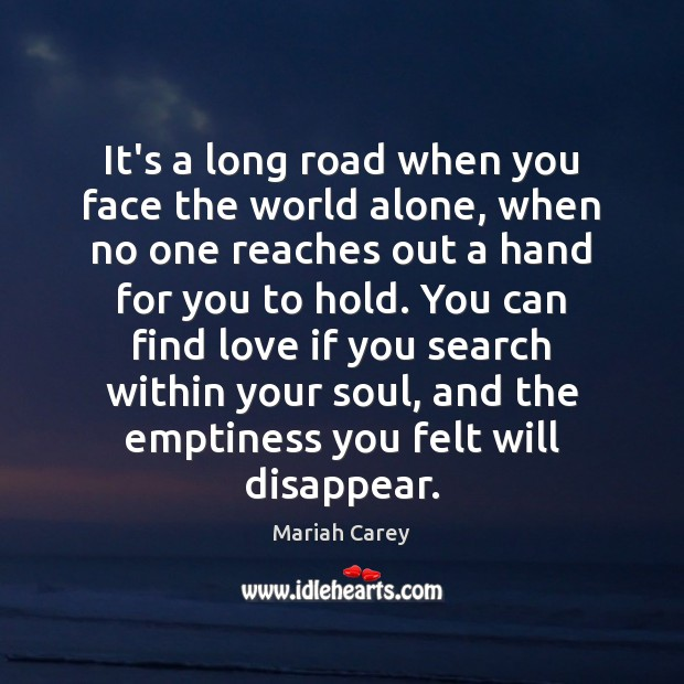 It's a long road when you face the world alone, when no Mariah Carey Picture Quote