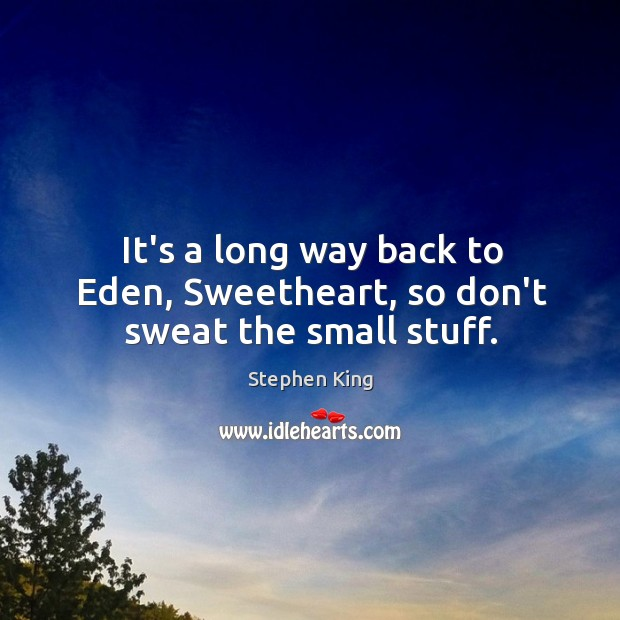Image, It's a long way back to Eden, Sweetheart, so don't sweat the small stuff.