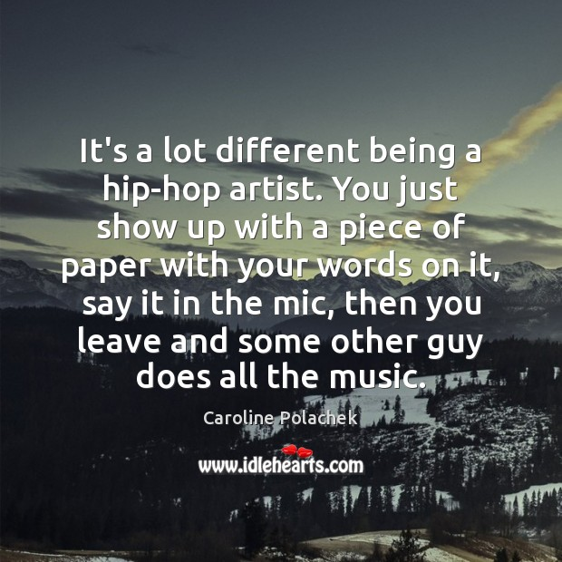 Image, It's a lot different being a hip-hop artist. You just show up