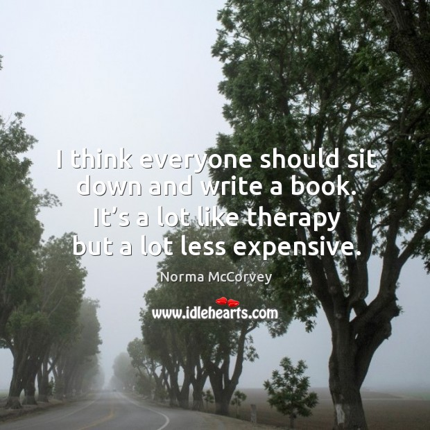 It's a lot like therapy but a lot less expensive. Norma McCorvey Picture Quote