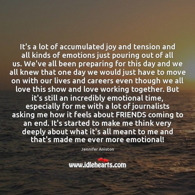 It's a lot of accumulated joy and tension and all kinds of Jennifer Aniston Picture Quote