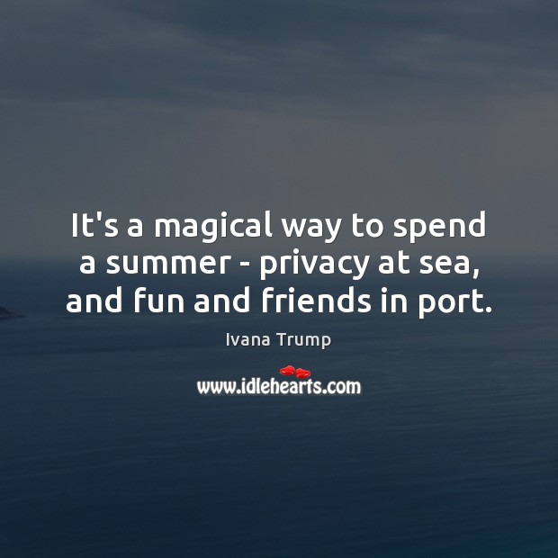 It's a magical way to spend a summer – privacy at sea, and fun and friends in port. Image