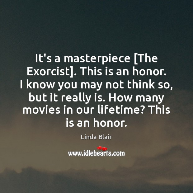 It's a masterpiece [The Exorcist]. This is an honor. I know you Image
