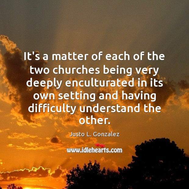 It's a matter of each of the two churches being very deeply Image