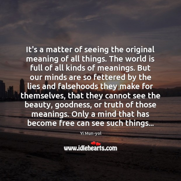It's a matter of seeing the original meaning of all things. The Image