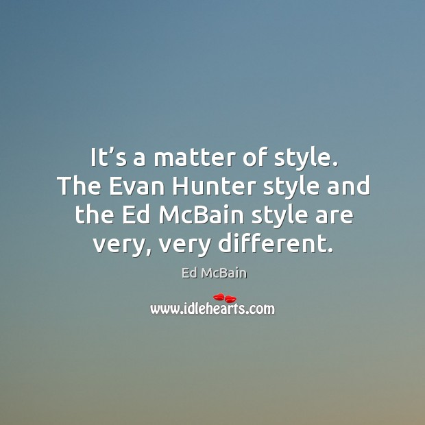 Image, It's a matter of style. The evan hunter style and the ed mcbain style are very, very different.