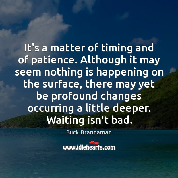 Image about It's a matter of timing and of patience. Although it may seem