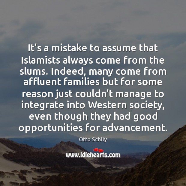 It's a mistake to assume that Islamists always come from the slums. Otto Schily Picture Quote